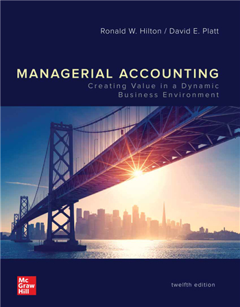 Managerial Accounting: Creating Value in a Dynamic Business Environment, 12th Edition eTextbook by Ronald W. Hilton, David E. Platt