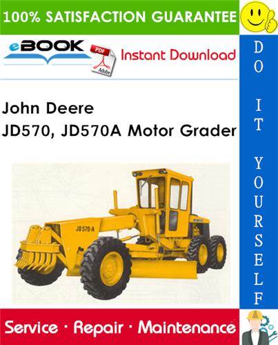 John Deere JD570, JD570A Motor Grader Technical Manual