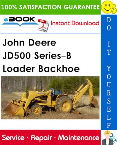 John Deere JD500 Series-B Loader Backhoe Technical Manual