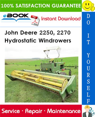 John Deere 2250, 2270 Hydrostatic Windrowers Technical Manual