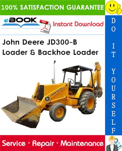 John Deere JD300-B Loader & Backhoe Loader Technical Manual