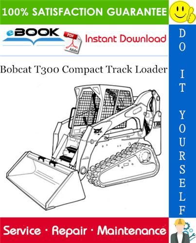 [SCHEMATICS_49CH]  Bobcat T300 Compact Track Loader Service Repair Manual + Operation &  Maintenance Manual + Wiring/Hydraulic/Hydrostatic Schematic | PDF Download | T300 Bobcat Wiring Diagram |  | Digital Downloads: PDF Manual, Digital Products