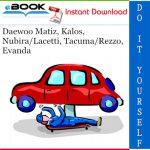 Daewoo Matiz, Kalos, Nubira/Lacetti, Tacuma/Rezzo, Evanda Service Repair Manual