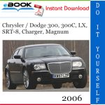 2006 Chrysler / Dodge 300, 300C, LX, SRT-8, Charger, Magnum Service Repair Manual