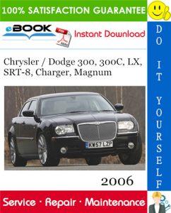 2006 Chrysler / Dodge 300, 300C, LX, SRT-8, Charger, Magnum Service Repair Manual