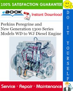 Perkins Peregrine and New Generation 1300 Series Models WD to WJ Diesel Engine Service Repair Manual