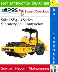 Sakai SV400 Series Vibratory Soil Compactor Service Repair Manual