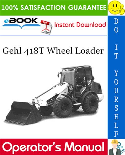 Gehl 418T Wheel Loader Operator's Manual