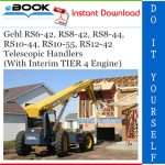 Gehl RS6-42, RS8-42, RS8-44, RS10-44, RS10-55, RS12-42 Telescopic Handlers (With Interim TIER 4 Engine)