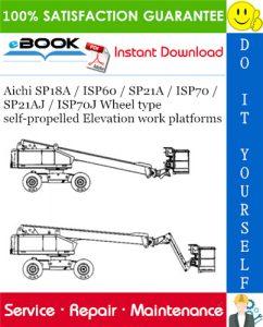 Aichi SP18A / ISP60 / SP21A / ISP70 / SP21AJ / ISP70J Wheel type self-propelled Elevation work platforms