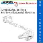 Aichi SR182 / ISR602 Self Propelled Aerial Platform Service Repair Manual