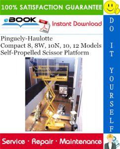 Pinguely-Haulotte Compact 8, 8W, 10N, 10, 12 Models Self-Propelled Scissor Platform Service Repair Manual