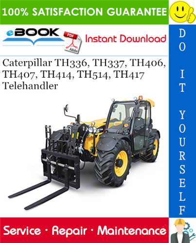 Caterpillar TH336, TH337, TH406, TH407, TH414, TH514, TH417 Telehandler Service Repair Manual