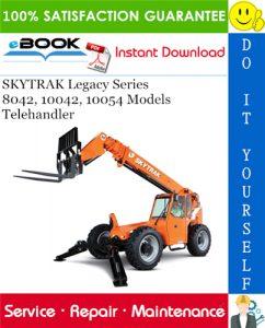 SKYTRAK Legacy Series 8042, 10042, 10054 Models Telehandler Service Repair Manual