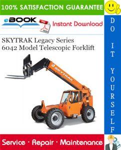 SKYTRAK Legacy Series 6042 Model Telescopic Forklift Service Repair Manual