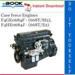 Case Iveco Engines F4GE0684F - (668T/M2), F4HE0684J - (668T/E2) Service Repair Manual