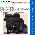 Case CNH Engines F4GE9454H, F4GE9454J, F4GE9484D, F4HE9484A, F4HE9484C Service Repair Manual