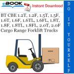 BT CBE 1.2T, 1.2F, 1.5T, 1.5F, 1.6T, 1.6F, 1.6TL, 1.6FL, 1.8T, 1.8F, 1.8TL, 1.8FL, 2.0T, 2.0F Cargo Range Forklift Trucks