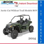 2014 Arctic Cat Wildcat Trail Models ROV (Recreational Off-Highway Vehicle) Service Repair Manual