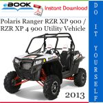 2013 Polaris Ranger RZR XP 900 / RZR XP 4 900 Utility Vehicle Service Repair Manual