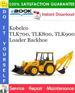 Kobelco TLK700, TLK800, TLK900 Loader Backhoe Service Repair Manual