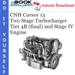 CNH Cursor 13 Two Stage Turbocharger Tier 4B (final) and Stage IV Engine Service Repair Manual