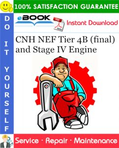 CNH NEF Tier 4B (final) and Stage IV Engine Service Repair Manual