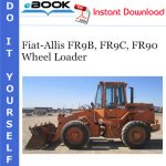 Fiat-Allis FR9B, FR9C, FR90 Wheel Loader Service Repair Manual + 8045.25 Engine