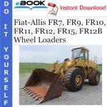 Fiat-Allis FR7, FR9, FR10, FR11, FR12, FR15, FR12B Wheel Loaders
