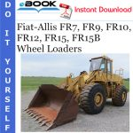 Fiat-Allis FR7, FR9, FR10, FR12, FR15, FR15B Wheel Loaders Service Repair Manual