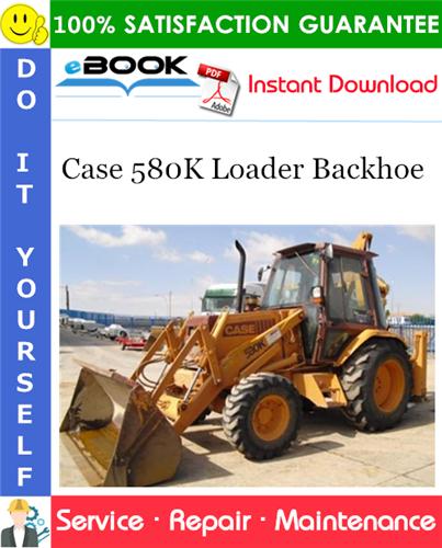 Case 580K Loader Backhoe Service Repair Manual