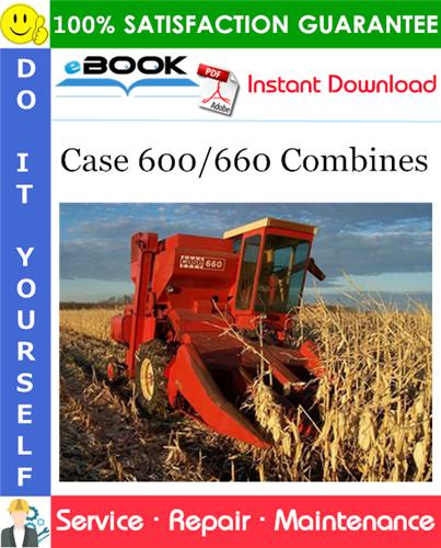 Case 600/660 Combines Service Repair Manual