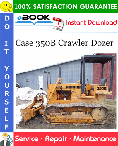 Case 350B Crawler Dozer Service Repair Manual