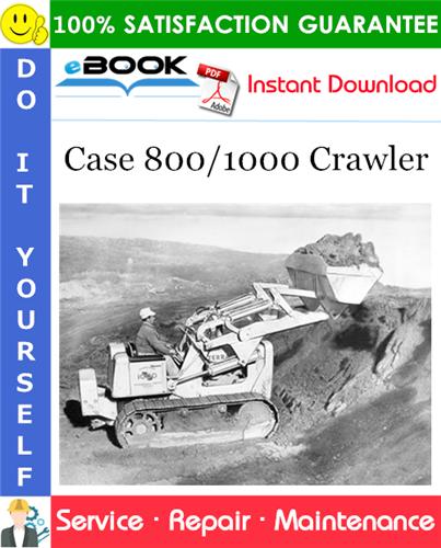 Case 800/1000 Crawler Service Repair Manual