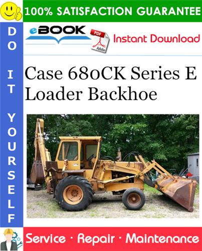 Case 680CK Series E Loader Backhoe Service Repair Manual