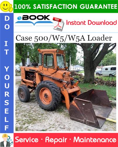 Case 500/W5/W5A Loader Service Repair Manual