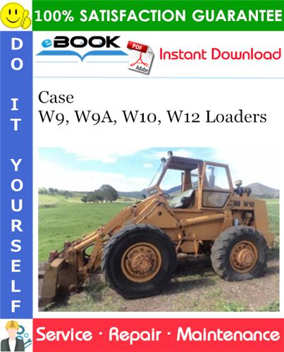 Case W9, W9A, W10, W12 Loaders Service Repair Manual