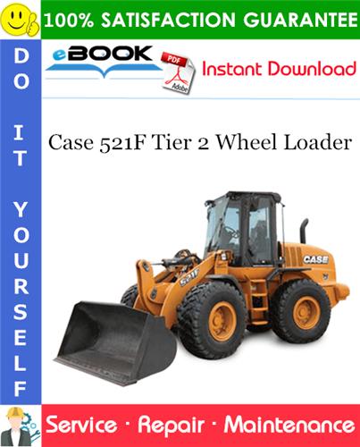 Case 521F Tier 2 Wheel Loader Service Repair Manual