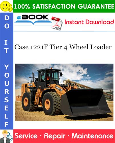 Case 1221F Tier 4 Wheel Loader Service Repair Manual