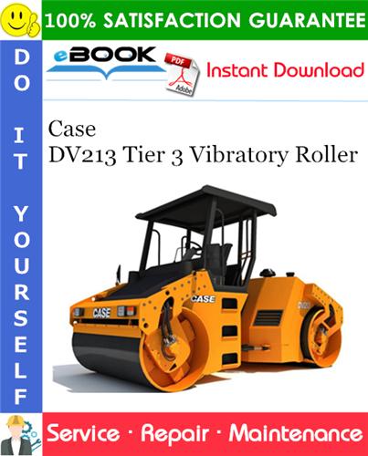 Case DV213 Tier 3 Vibratory Roller Service Repair Manual