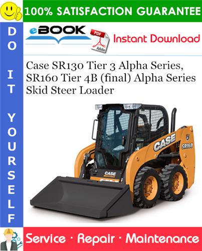 Case SR130 Tier 3 Alpha Series, SR160 Tier 4B (final) Alpha Series Skid Steer Loader