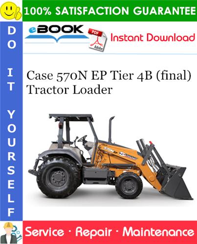 Case 570N EP Tier 4B (final) Tractor Loader Service Repair Manual
