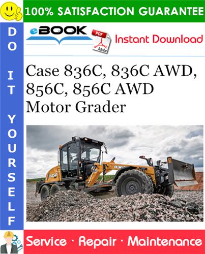Case 836C, 836C AWD, 856C, 856C AWD Motor Grader Service Repair Manual