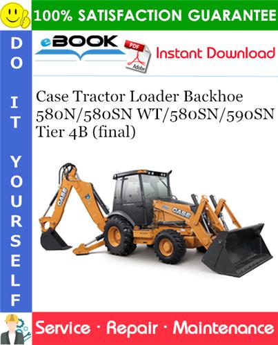 Case 580N/580SN WT/580SN/590SN Tier 4B (final) Tractor Loader Backhoe