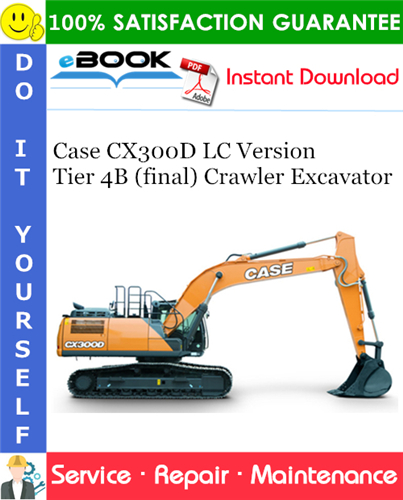 Case CX300D LC Version Tier 4B (final) Crawler Excavator Service Repair Manual
