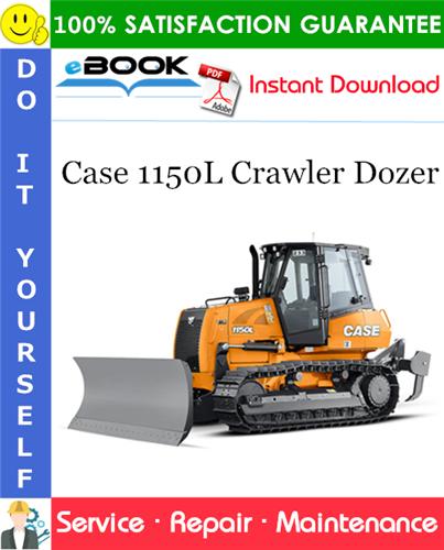 Case 1150L Crawler Dozer Service Repair Manual (Made in Brazil)