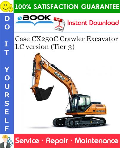 Case CX250C Crawler Excavator LC version (Tier 3) Service Repair Manual
