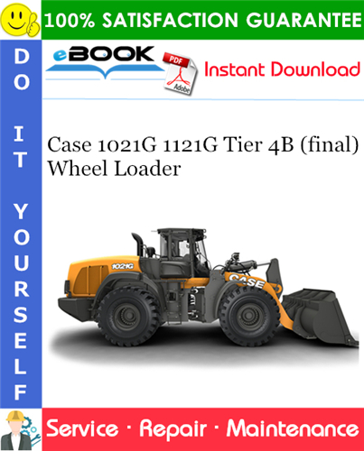 Case 1021G 1121G Tier 4B (final) Wheel Loader Service Repair Manual