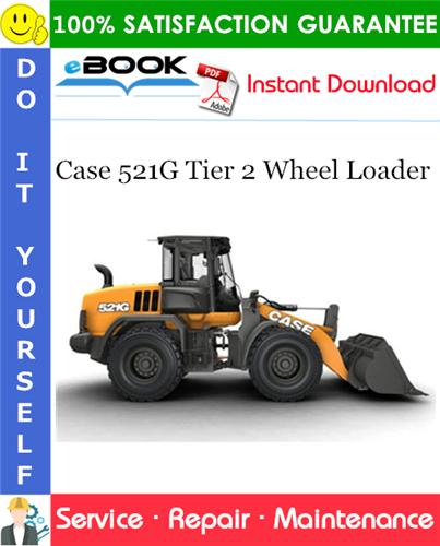 Case 521G Tier 2 Wheel Loader Service Repair Manual
