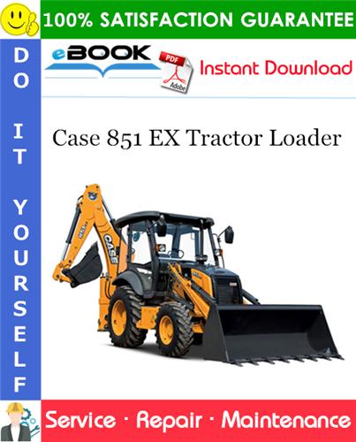 Case 851 EX Tractor Loader Service Repair Manual
